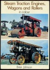 Steam Traction Engines, Wagons & Rollers in Color - Brian Johnson