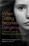 When Dating Becomes Dangerous: A Parent's Guide to Preventing Relationship Abuse - Barrie Levy, Patricia Occhiuzzo Giggans, Mariska Hargitay