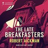 The Late Breakfasters and Other Strange Stories (Valancourt 20th Century Classics) - Robert Aickman, Philip Challinor