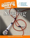 The Complete Idiot's Guide to Singing - Phyllis Fulford, Michael Miller
