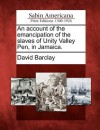 An Account of the Emancipation of the Slaves of Unity Valley Pen, in Jamaica - David Barclay