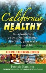 California Healthy: Central California: A Green Guide to Eat Well, Have Fun & Stay Fit at Home and on the Road - Patricia Hamilton, Chef Biron