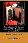 Seeing Europe with Famous Authors, Vol. I: Great Britain and Ireland, Part I (Dodo Press) - Francis W. Halsey