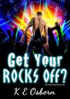 Get Your Rocks Off? (The Rock God Series #2): The Rock God Series - K.E. Osborn