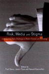 Risk, Media and Stigma: Understanding Public Challenges to Modern Science and Technology - Paul Slovic