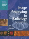Image Processing in Radiology: Current Applications - Emanuele Neri, Davide Caramella, Carlo Bartolozzi, A.L. Baert