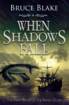 When Shadows Fall (The First Book of the Small Gods Series) - Bruce Blake