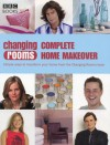 Changing Rooms: Complete Home Makeover: Simple Ways to Transform Your Home from the Changing Rooms Team - Carol Smillie, BBC Books