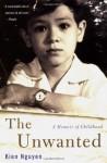 The Unwanted: A Memoir of Childhood - Kien Nguyen
