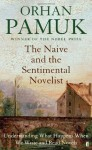 The Naive and the Sentimental Novelist: Understanding What Happens When We Write and Read Novels - Orhan Pamuk, Nazım Dikbaş