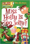 Miss Holly Is Too Jolly! - Dan Gutman, Jim Paillot