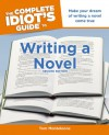 The Complete Idiot's Guide To Writing A Novel - Tom Monteleone
