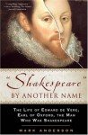 Shakespeare by Another Name: The Life of Edward de Vere, Earl of Oxford, the Man Who Was Shakespeare - Mark Anderson, Derek Jacobi