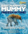 Baby Mammoth Mummy: Frozen in Time: A Prehistoric Animal's Journey into the 21st Century - Christopher Sloan