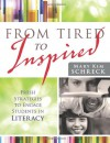 From Tired to Inspired: Fresh Strategies to Engage Students in Literacy - Mary Kim Schreck