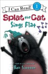Splat the Cat: Splat the Cat Sings Flat - Rob Scotton, Chris Strathearn, Robert Eberz