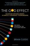 The God Effect: Quantum Entanglement, Science's Strangest Phenomenon - Brian Clegg