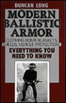 Modern Ballistic Armor: Clothing, Bomb Blankets, Shields, Vehicle Protection . . . Everything You Need to Know - Duncan Long