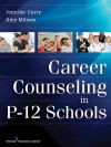 Career Counseling in P-12 Schools - Jennifer Curry, Amy Milsom Ded