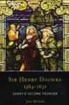 Sir Henry Docwra, 1564-1631: Derry's Second Founder - John McGurk, John Wilson, William Kelly