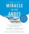 Miracle in the Andes: 72 Days on the Mountain and My Long Trek Home - Nando Parrado, Vince Rause, Josh Davis