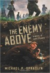 The Enemy Above: A Novel of World War II - Michael P. Spradlin