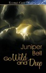 Go Wild and Deep: Ellora's Cave by Juniper Bell (2012-08-24) - Juniper Bell
