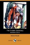 The Foolish Dictionary (Illustrated Edition) (Dodo Press) - Gideon Wurdz
