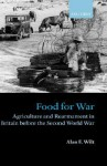 Food for War: Agriculture and Rearmament in Britain Before the Second World War - Alan F. Wilt