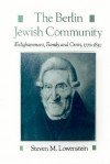 The Berlin Jewish Community: Enlightenment, Family, and Crisis, 1770-1830 - Steven M. Lowenstein