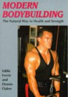 Modern Bodybuilding: The Natural Way to Health & Strength - Eddie Ferrie