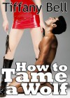 How to Tame a Wolf (Vampire on Werewolf Femdom Erotica) - Tiffany Bell