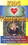 "Kids Love Pennsylvania: A Family Travel Guide to Exploring ""Kid-Tested"" Places in Pennsylvania...Year Round! - George Zavatsky, Michele Zavatsky"