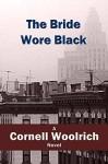 The Bride Wore Black - Cornell Woolrich