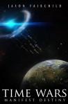 TimeWars: Manifest Destiny - Jason Fairchild, Rebekah Goodyear, Jenny Jensen, Erika Giselle Santiago