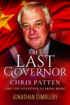 The Last Governor: Chris Patten and the Handover of Hong Kong - Jonathan Dimbleby