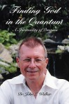 Finding God in the Quantum: A Spirituality of Oneness - John Walker