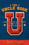 The Uncle Book: Everything You Need to Know to Be a Kid's Favorite Relative - Jesse Cogan