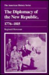 The Diplomacy of the New Republic, 1776-1815 (American History Series) - Reginald Horsman