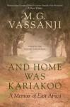 And Home Was Kariakoo: A Memoir of East Africa - M.G. Vassanji