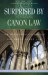 Surprised by Canon Law: 150 Questions Catholics Ask About Canon Law - Pete Vere, Michael Trueman, Patrick Madrid