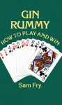 Gin Rummy: How to Play and Win - Samuel Fry