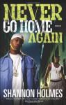 Never Go Home Again: A Novel - Shannon Holmes