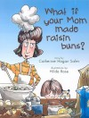 What If Your Mom Made Raisin Buns? - Catherine Hogan Safer