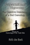 Cosmology of the Dark Side (Vol. 4 of Supernatural Hypocrisy: The Cognitive Dissonance of a God Cosmology) - Kelli Jae Baeli
