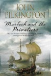 Marbeck and the Privateers: A thrilling 17th century novel of espionage, ambition and power - John Pilkington