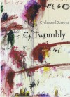 Cy Twombly: Cycles and Seasons - Nicholas Serota, Richard Shiff, Nicholas Cullinan