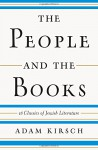 The People and the Books: 18 Classics of Jewish Literature - Adam Kirsch