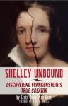 Shelley Unbound: Discovering Frankenstein's True Creator - Scott D. de Hart