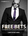 Free Bets: The complete guide to exploiting bookmaker betting offers - Christopher James